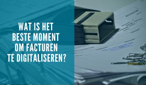 Wat is het beste moment om facturente digitaliseren?